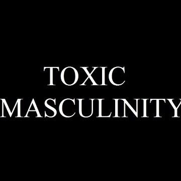 Toxic Masculinity Versus Toxic Feminism
