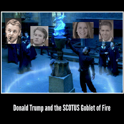 Donald Trump And The SCOTUS Goblet of Fire