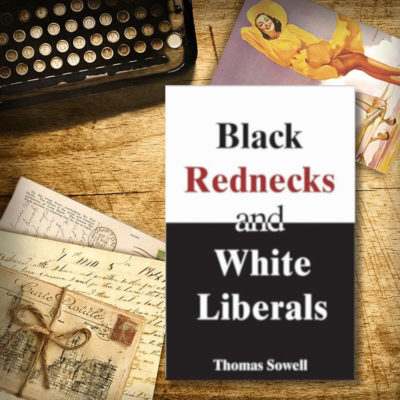 From the VG Bookshelf: Black Rednecks & White Liberals by Thomas Sowell